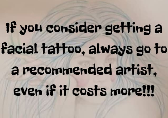 If you consider getting a facial tattoo...